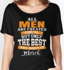 All men are created equal But only the best are born in March Women's Relaxed Fit T-Shirt