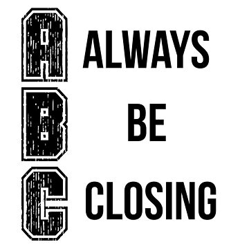 Always Be closing by pinestopalms