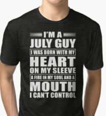 I'm A July Guy Tri-blend T-Shirt