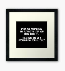 How Bad of a Decision Can It Really Be? Framed Print