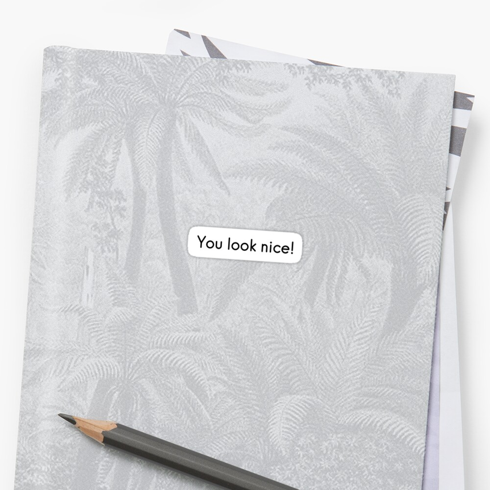 You look nice! sticker (Hanken font) by official-foffee