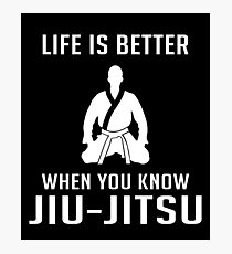 Life Is Better When You Know Jiu Jitsu - Funny Martial Arts Japanese Brazilian MMA Gift Photographic Print