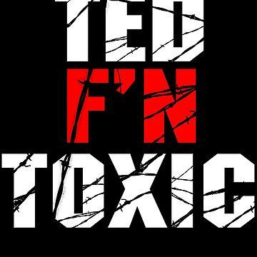 TED F'N TOXIC by KaminaDash