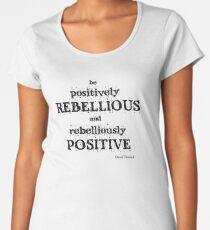 Positively Rebellious Quote - David Tennant Women's Premium T-Shirt