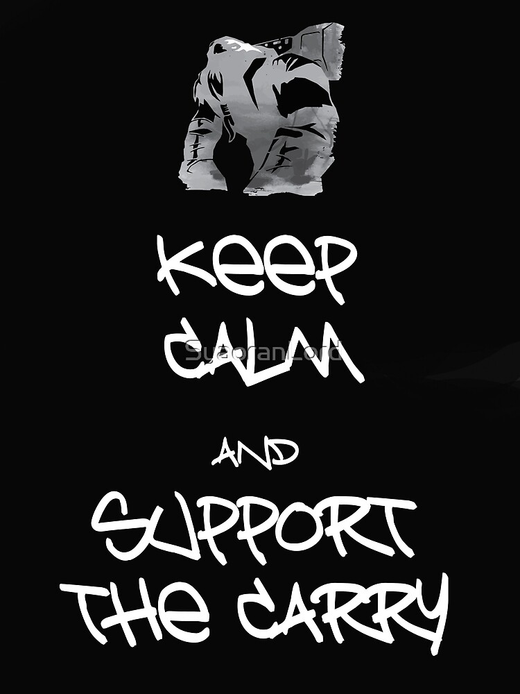 Keep Calm And Support The Carry by SyaoranLord