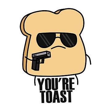 You're Toast by TomassS