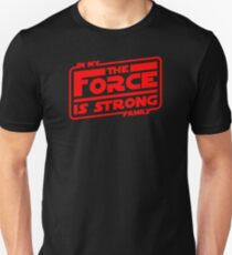 The force is strong in my family! Unisex T-Shirt