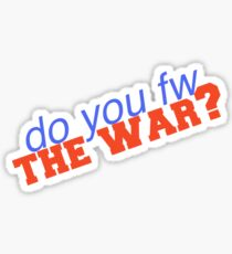 fw the war? Sticker