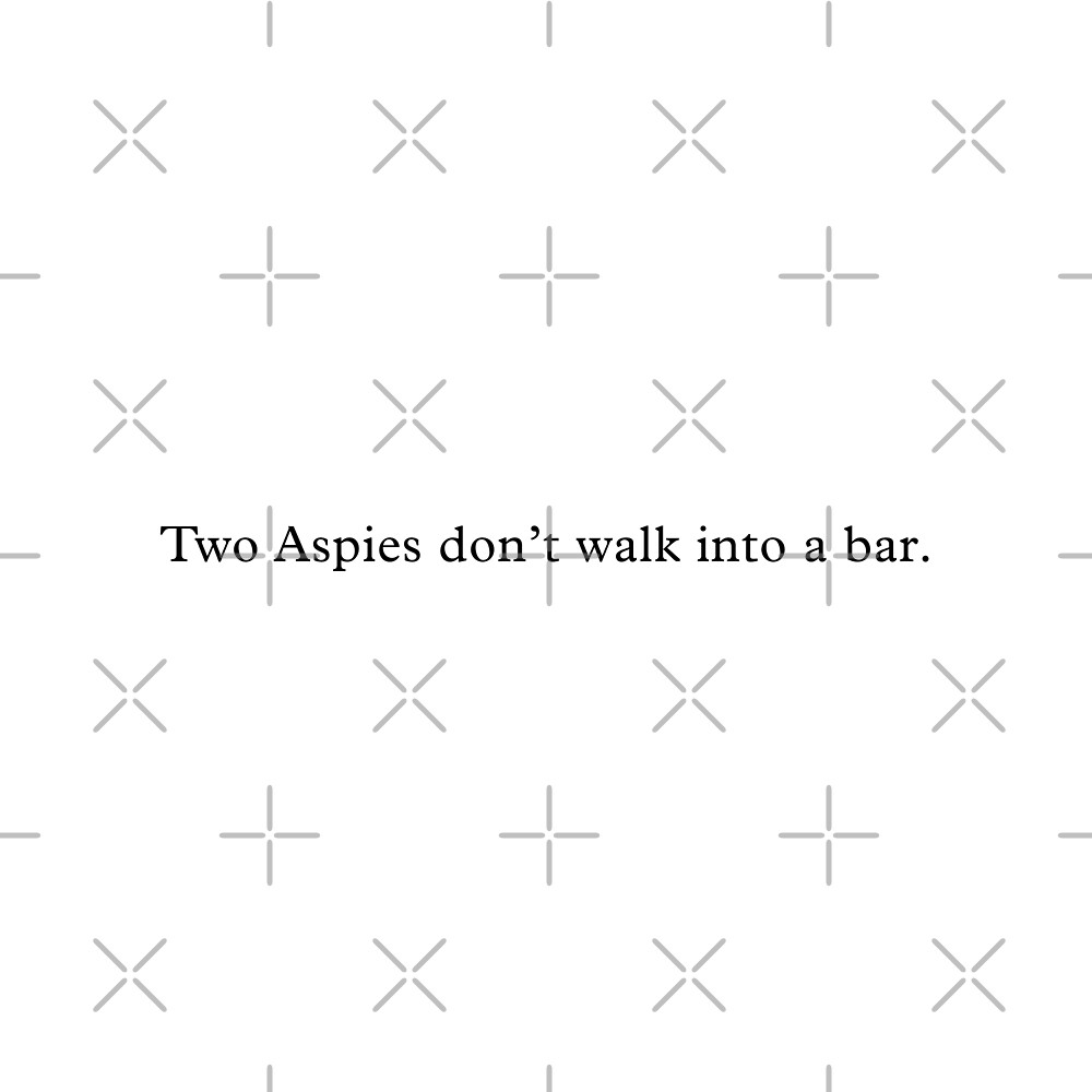 Two Aspies don't walk into a bar. by Louis Bullock