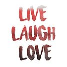 LIVE LAUGH LOVE  by Gypsykiss