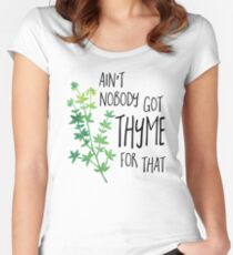 Ain't nobody got THYME for that - pun Women's Fitted Scoop T-Shirt