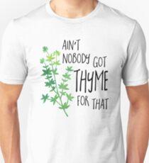 Ain't nobody got THYME for that - pun T-Shirt