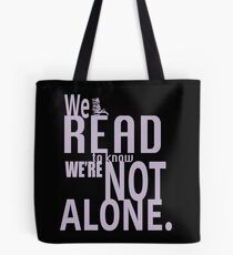 We Read To Know We're Not Alone Tote Bag