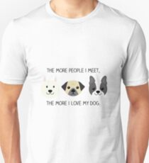 The more people i meet, the more i love my dog Unisex T-Shirt