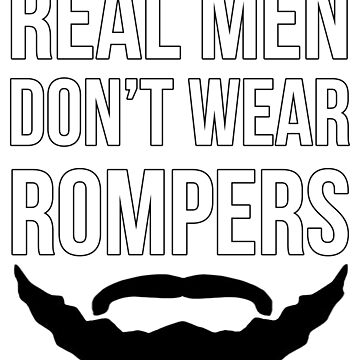 Real Men Don't Wear Rompers by gwanclothing