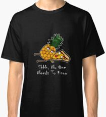 Pineapple Pizza Shirt - Shhh No One Has To Know Classic T-Shirt