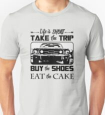 Life Is Short Take The Trip Buy The Shoes Eat The Cake Unisex T-Shirt