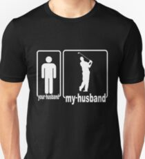 My Husband Is Golf Player, Your Husband Is Not Unisex T-Shirt