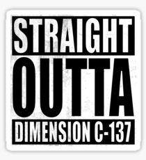 Straight Outta Dimension C-137 Sticker