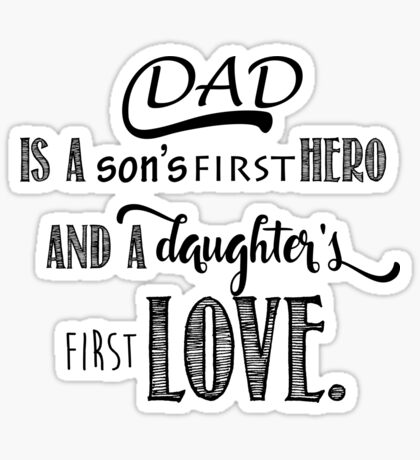 Dad is a son's first Hero and a daughter's first Love Sticker