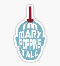 I'm Mary Poppins Y'all - Yondu inspired Sticker