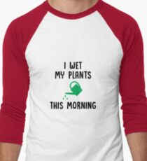 I Wet My Plants This Morning - Funny Gardening Planting Garden Gift And Apparel T-Shirt