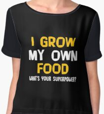 I Grow My Own Food What's Your Superpower? Funny Gardening Planting Garden Gift and Apparel Chiffon Top