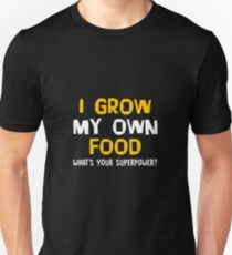 I Grow My Own Food What's Your Superpower? Funny Gardening Planting Garden Gift and Apparel T-Shirt