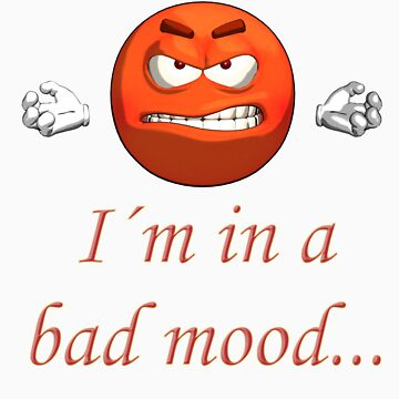 I´m in a bad mood by Kallbo