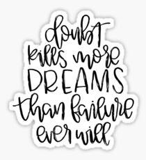 Doubt Kills More Dreams Than Failure Ever Will Sticker
