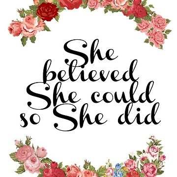 She believed She could so She did  by FreshArtPrints