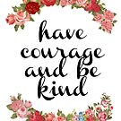 Have Courage and Be Kind  by FreshArtPrints