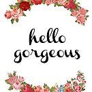 Hello Gorgeous  by FreshArtPrints