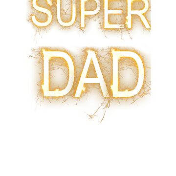Super Dad Sparkler T-shirt by Bydandy