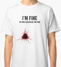 I'm Fine My Wife Has an Oil for This  Classic T-Shirt