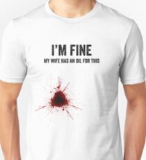 I'm Fine My Wife Has an Oil for This  Unisex T-Shirt