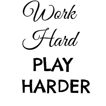 Work Hard PLAY HARDER  by FreshArtPrints