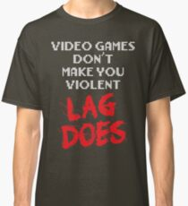 Video Games Don't Make You Violent - LAG DOES Classic T-Shirt