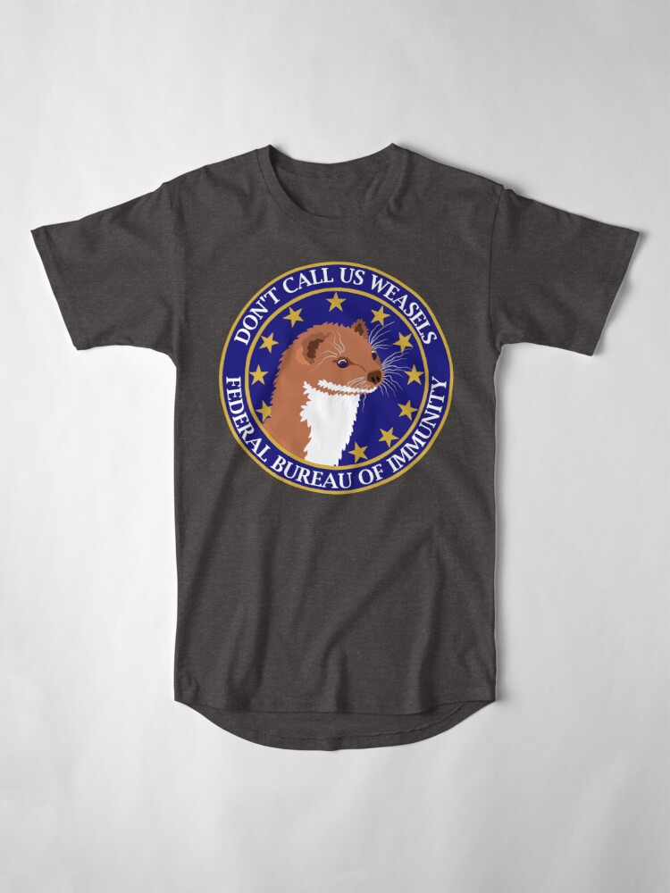 Alternate view of Don't Call Us Weasels FBI Director James Comey Parody  Long T-Shirt