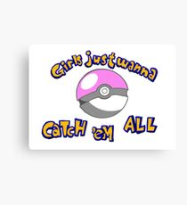 Girl's just wanna catch 'em all Canvas Print