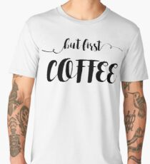 But first . . . COFFEE Men's Premium T-Shirt