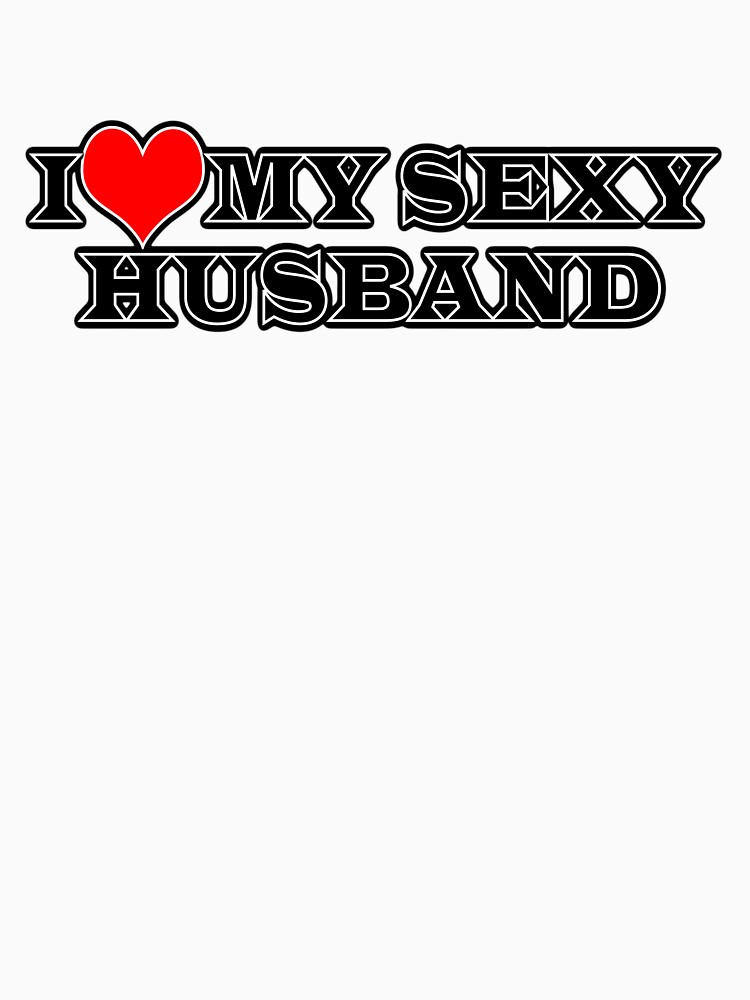 I Love My Sexy Husband Long T Shirt By Traptgas Redbubble