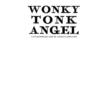 Wonky Tonk Angel - White Type  by lilyguillotine