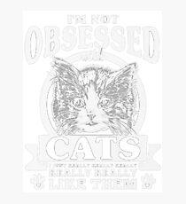 i'm not abseseed cats Photographic Print