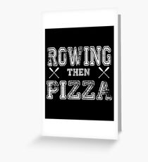 Rowing Funny Design - Rowing Then Pizza Greeting Card