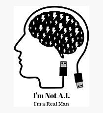 I'm not A.I. - I'm a real man Photographic Print