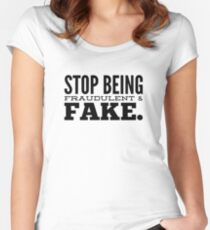 Stop Being...Fake. Women's Fitted Scoop T-Shirt