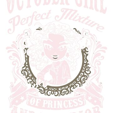 October Girl Perfect Mixture Of Princess And Warrior Shirt by phongtrandesign