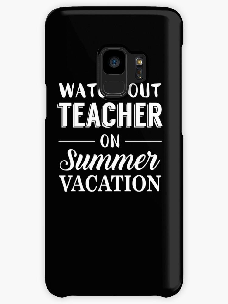 A Teachers Case Against Summer Vacation >> Watch Out Teacher On Summer Vacation Funny Cases Skins For