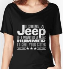 I drive a jeep if i wanted a hummer T-shirt Women's Relaxed Fit T-Shirt